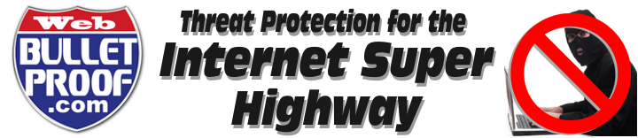 Web Bullet Proof - Threat protection for the Internet Super Highway